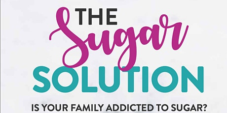 The Sugar Solution - How to get your Family Back on Track After The Easter Feast! tickets