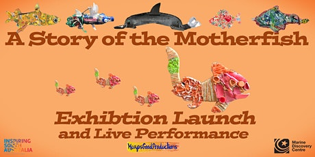 Exhibition Launch - A Story of the Motherfish tickets