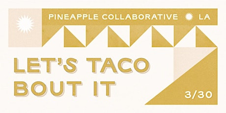Pineapple LA presents: let's taco 'bout it tickets