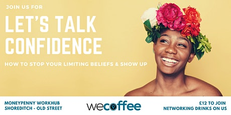 Let's talk Confidence: How to stop your limiting beliefs and show up EVERYWHERE tickets