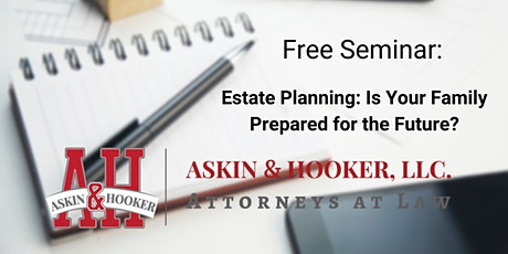 Free Seminar: Estate Planning- Is Your Family Prepared For the Future? tickets