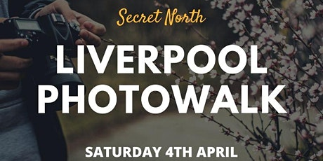 Spring Photowalk - Liverpool with Secret North tickets