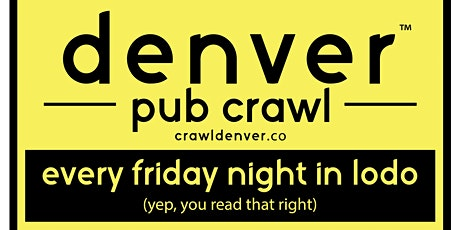 Denver Pub Crawl - EVERY FRIDAY IN LODO tickets