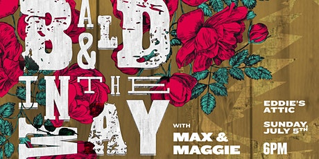 Bald and in the Way w/ Max and Maggie tickets