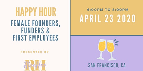 Female Founders, Funders and First Employees  Happy Hour tickets