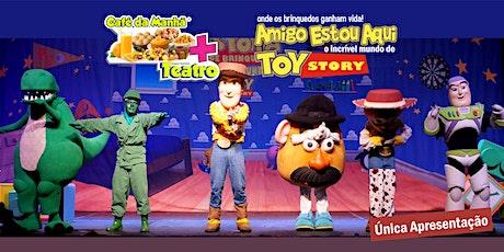 DESCONTO NA ZONA LESTE: CAFÉ DA MANHÃ + TEATRO: AMIGO ESTOU AQUI – O incrível mundo de Toy Story ingressos