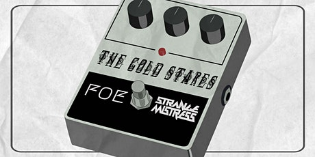 THE COLD STARES, FOE, STRANGE MISTRESS tickets