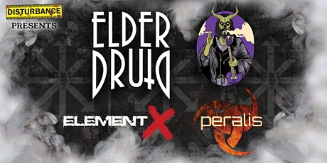 Elder Druid, Element X & Peralis tickets