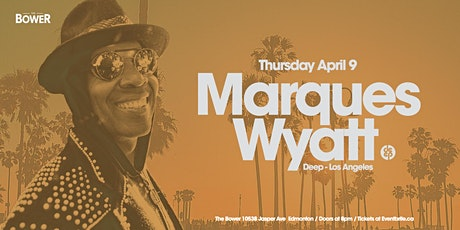 Marques Wyatt (Deep - Los Angeles) Thursday April 9th at The Bower tickets