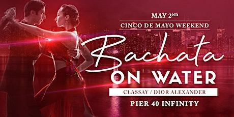 Bachata on Water: Classay & Dior Alexander - Cinco De Mayo NYC Boat Party tickets