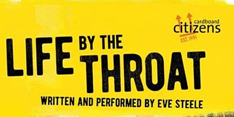 LIFE BY THE THROAT Written and Performed by Eve Steele tickets