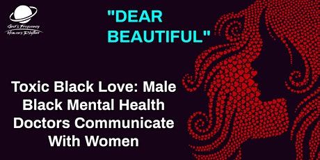 Toxic Black Love: Male Black Mental Health Doctors Communicate With Women tickets
