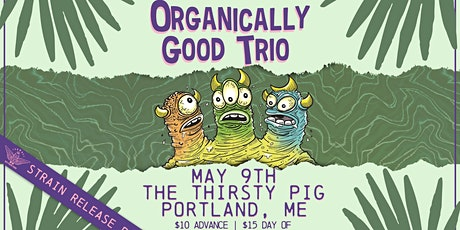 Organically Good Trio (Strain Release Party) at The Thirsty Pig tickets