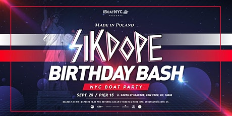 SIKDOPE Birthday Bash - MADE IN POLAND NYC Boat Party tickets