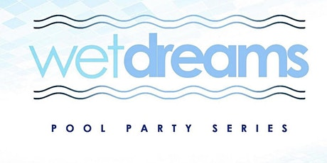 WET DREAMS POOL PARTY SUMMER SERIES @ CLE' HOUSTON tickets