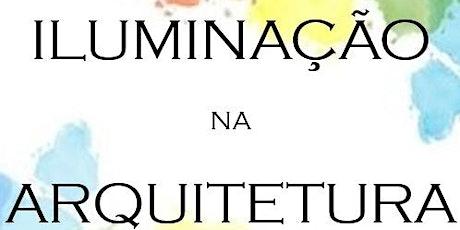 ILUMINAÇÃO NA ARQUITETURA - BALNEÁRIO CAMBURIÚ ingressos