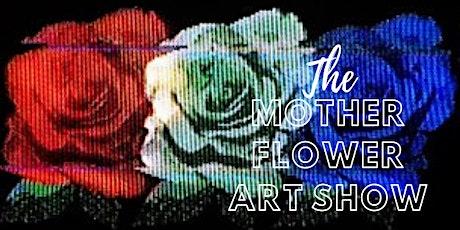 The Mother Flower Art Show tickets