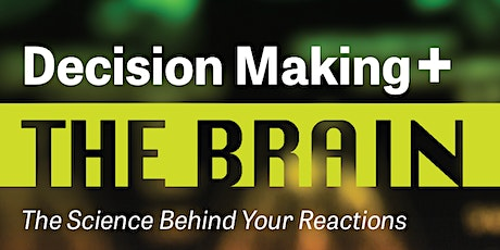 Decision Making and the Brain: The Science Behind Your Reactions tickets