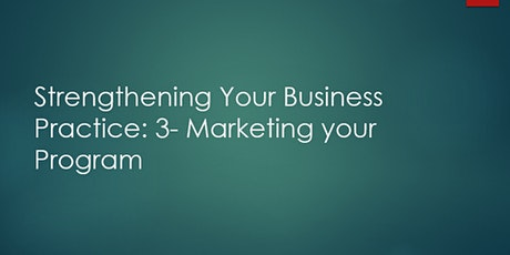 Strengthening Your Business Practices Module III : Marketing Your Program tickets