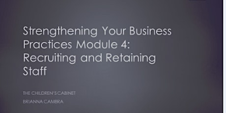 Strengthening Your Business Practices Module IV : Recruiting & Retaining Staff  tickets