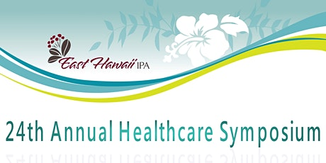 24th Annual East Hawaii IPA Healthcare Symposium tickets