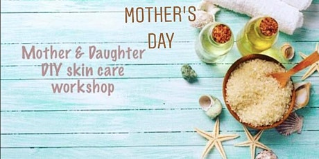 Mother's Day Mother & daughter DIY skin care workshop tickets