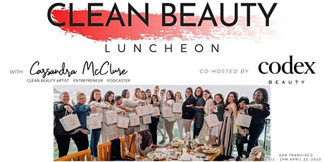 Clean Beauty Podcast Luncheon co-hosted by Codex Beauty tickets