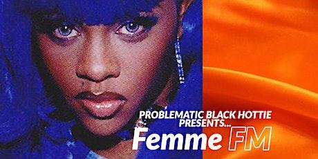 Problematic Black Hottie Presents...Femme FM tickets