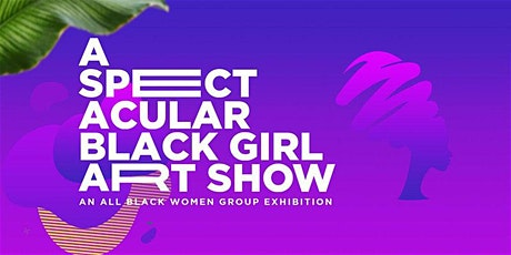 A Spectacular Black Girl Art Show tickets