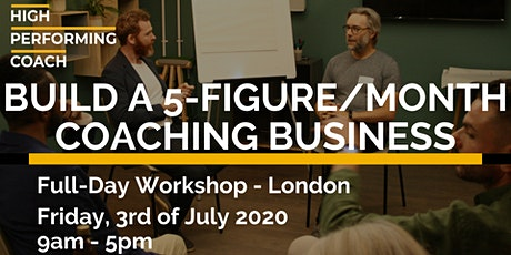 LIVE STREAMED: Build a 5-figure/month Coaching Business Workshop - London tickets