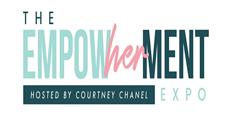 The EmpowHERment Expo — Hosted by Courtney Chanel tickets