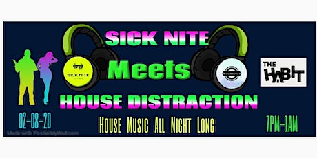 SICK NITE	Meets HOUSE DISTRACTION tickets