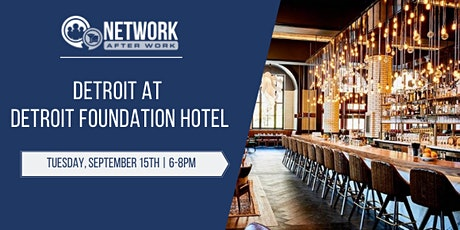 Network After Work Detroit at Detroit Foundation Hotel tickets