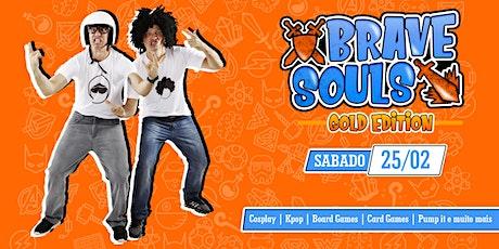 Brave Souls - Gold Edition |  Sábado dia 25 de Abril ingressos