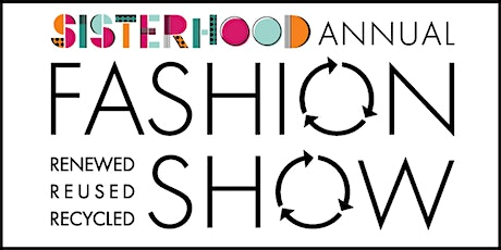 CANCELLED: Sisterhood Annual Fashion Show: RENEWED, REUSED, RECYCLED tickets