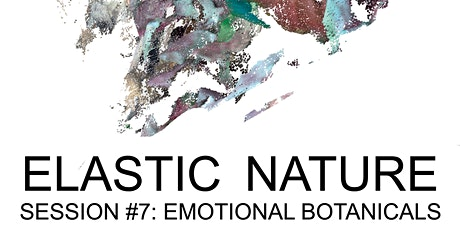 POSTPONED - ELASTIC FICTION #7:  EMOTIONAL BOTANICALS tickets