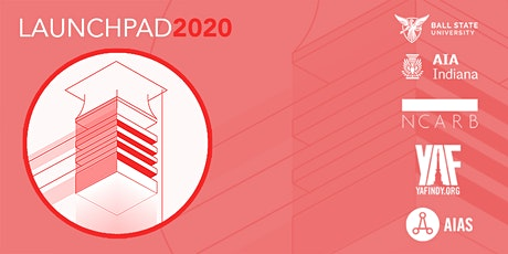 Launch Pad 2020 - AIA Indiana|YAF Indy| NCARB|AIAS tickets