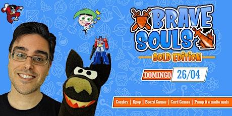 Brave Souls - Gold Edition |  Domingo dia 26 de abril ingressos
