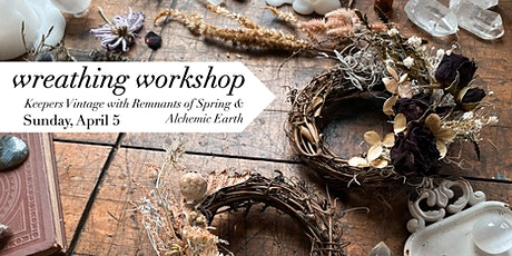 Wreathing Workshop with Remnants of Spring & Alchemic Earth tickets