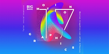 Big Bang Motion Graphics 17 (Turno Noche)  entradas