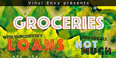 Groceries // Loans (Vancouver, BC) // & Not Much - Live at Vinyl Envy tickets