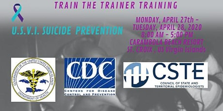 The Virgin Islands Department of Health - Division of Behavioral Health, Alcoholism and Drug Dependency Services (BHADDS) in partnership with The Center for Disease Control and Prevention and CSTE - Suicide Prevention Train the Trainer Training tickets