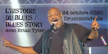DRUMMONDVILLE - L'HISTOIRE DU BLUES / BLUES STORY avec Brian Tyler 25$ billets