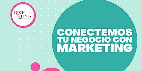 CONECTEMOS TU NEGOCIO CON MARKETING tickets
