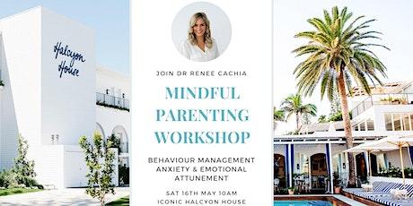 Mindful Parenting Workshop: Stress, Anxiety, Behaviour & Emotion Attunement tickets