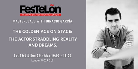 "23-24 May . Masterclass with Ignacio García. ""The Golden Age on Stage"" tickets"
