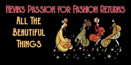 Nevins Passion for Fashion: All the Beautiful Things tickets