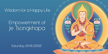 Wisdom for a Happy Life - The Empowerment of Je Tsongkhapa tickets