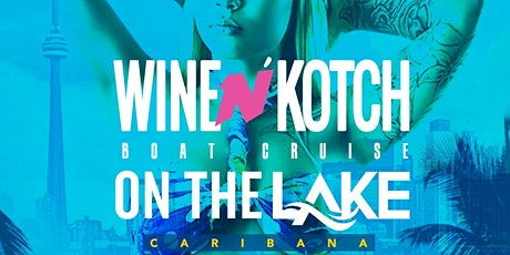 Wine N' Kotch On The Lake | Caribana Saturday | Aug 1st 2020 tickets