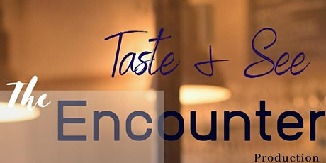 Taste and See: The Encounter  tickets
